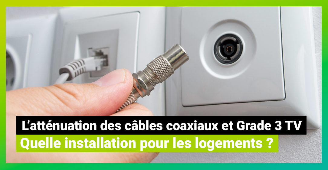 Atténuation câbles coaxiaux - grade 3 TV